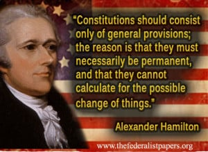 Alexander Hamilton, Constitutions should consist only of general ...