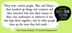 ... up the mess they had made - The Great Gatsby (F. Scott Fitzgerald
