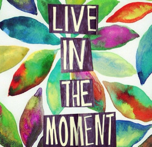 Live In The Moment #quote
