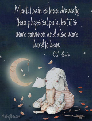 health stigma quote: Mental pain is less dramatic than physical pain ...