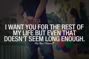 Amazing Love Quotes - I want you for the rest of my life
