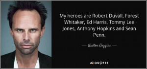 Walton Goggins quote: My heroes are Robert Duvall, Forest Whitaker ...