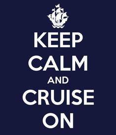 ... calm and cruise on! #Cruise cruising quotes, cruise quotes, keep calm