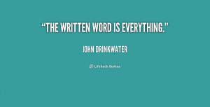 quote-John-Drinkwater-the-written-word-is-everything-156350_1.png
