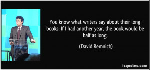 You know what writers say about their long books: If I had another ...