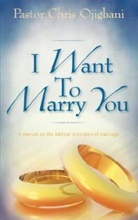 Want to Marry You (Paperback) ~ Chris Ojigbani (Author) Cover Art