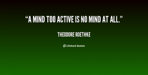 quote-Theodore-Roethke-a-mind-too-active-is-no-mind-6728.png