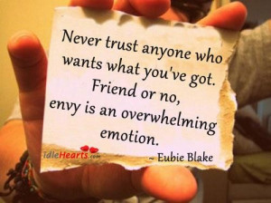 Never trust anyone who wants what youve got emotion quote