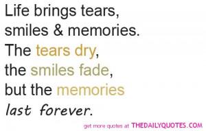 Life brings tears, smiles & memories