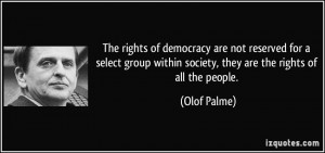 The rights of democracy are not reserved for a select group within ...