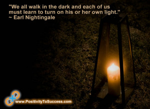 ... of us must learn to turn on his or her own light.