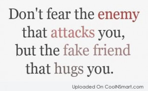 Enemy Quote: Don't fear the enemy that attacks you,...