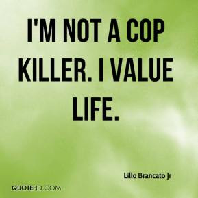 Lillo Brancato Jr - I'm not a cop killer. I value life.