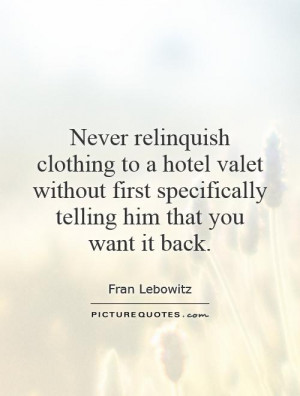 Never relinquish clothing to a hotel valet without first specifically ...