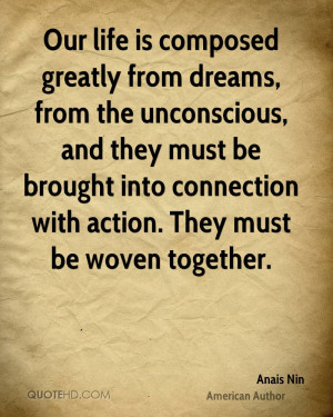 Our life is composed greatly from dreams, from the unconscious, and ...