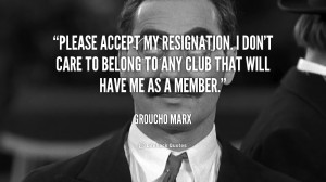 ... don't care to belong to any club that will have me as a member