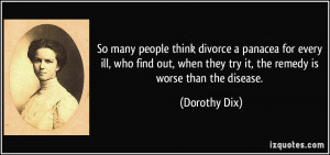 So many people think divorce a panacea for every ill, who find out ...