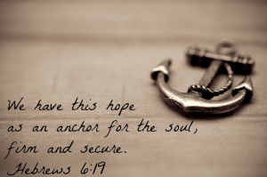 ... have-this-hope-as-an-anchor-for-the-soul-firm-and-secure.-Hebrews-6.19