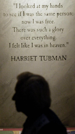 Harriet Tubman Quote at Underground Railroad Freedom Center In ...