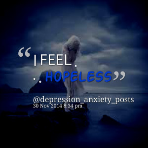 Quotes Picture: i feel hopeless