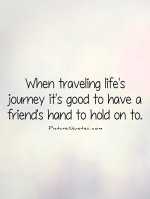 ... it's good to have a friend's hand to hold on to Picture Quote #1