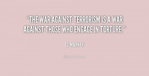 The war against terrorism is a war against those who engage in torture ...