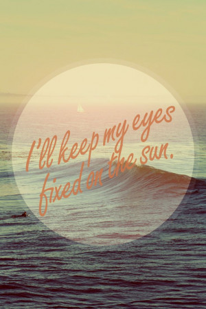 ... eyes fixed on the sun- Shake me down by Cage the Elephant. ahhh love
