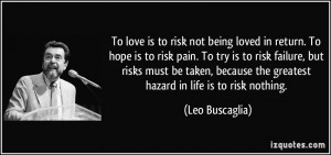 To love is to risk not being loved in return. To hope is to risk pain ...