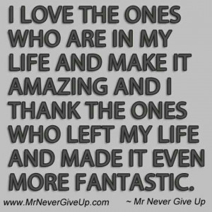 in my life and make it amazing, and I thank the ones who left my life ...