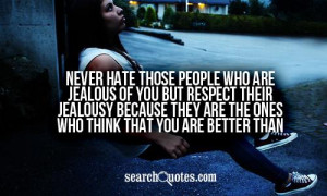 Never hate those people who are jealous of you but respect their ...