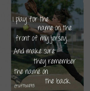 Softball. I play for the name on the front of my jersey and make sure ...