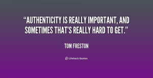Authenticity is really important, and sometimes that's really hard to ...