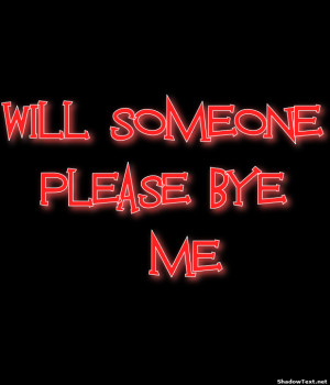 WILL SOMEONEPLEASE BYE ME