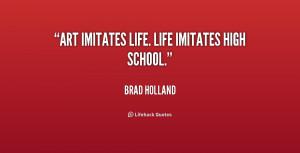 "Art imitates life. Life imitates high school."""