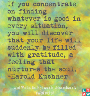 If you concentrate on finding whatever is good in every situation, you ...