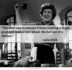 Cooking Quotes Chicken Quotes Julia Child Quotes