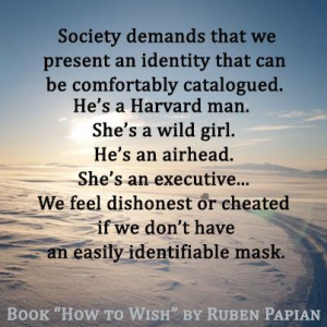 Society demands that we present an identity that can be comfortably ...