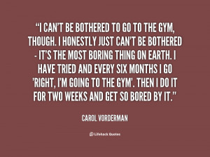 quote-Carol-Vorderman-i-cant-be-bothered-to-go-to-34833.png