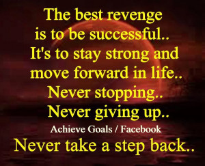 The best revenge is to be successful...
