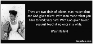 of talents, man-made talent and God-given talent. With man-made talent ...