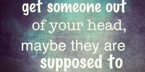 If-you-cant-get-someone-out-of-your-head-maybe-they-are-supposed-to-be ...