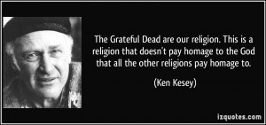 The Grateful Dead are our religion. This is a religion that doesn't ...