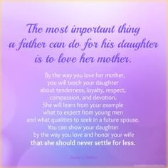 for his daughter is to love her mother. By the way you love her mother ...