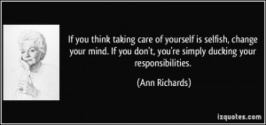 you think taking care of yourself is selfish, change your mind. If you ...