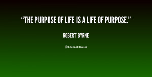 quote-Robert-Byrne-the-purpose-of-life-is-a-life-39532.png