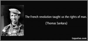 The French revolution taught us the rights of man. - Thomas Sankara