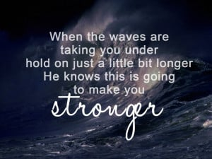 He knows that our pain is making us stronger :)
