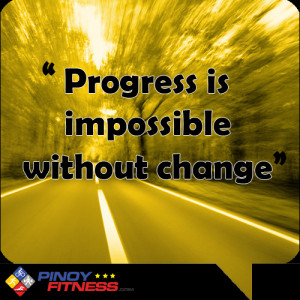 """Progress is impossible without Change"""""""