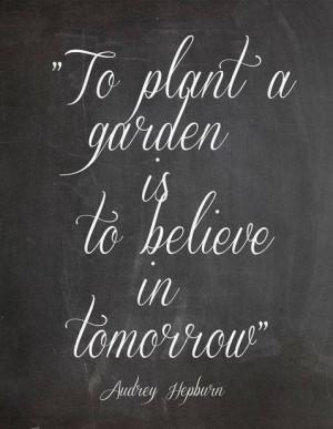 Audrey Hepburn Motivational Quote: To plant a garden is to believe in ...