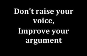 inspirational sayings - Don't raise your voice, Improve your argument ...